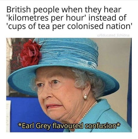 "evanescent fearless opposite Loris. .. England: spreads imperial system to colonies Colonies: liberate themselves England: switches to metric system Colonies: don't England: ""lol look at these r"