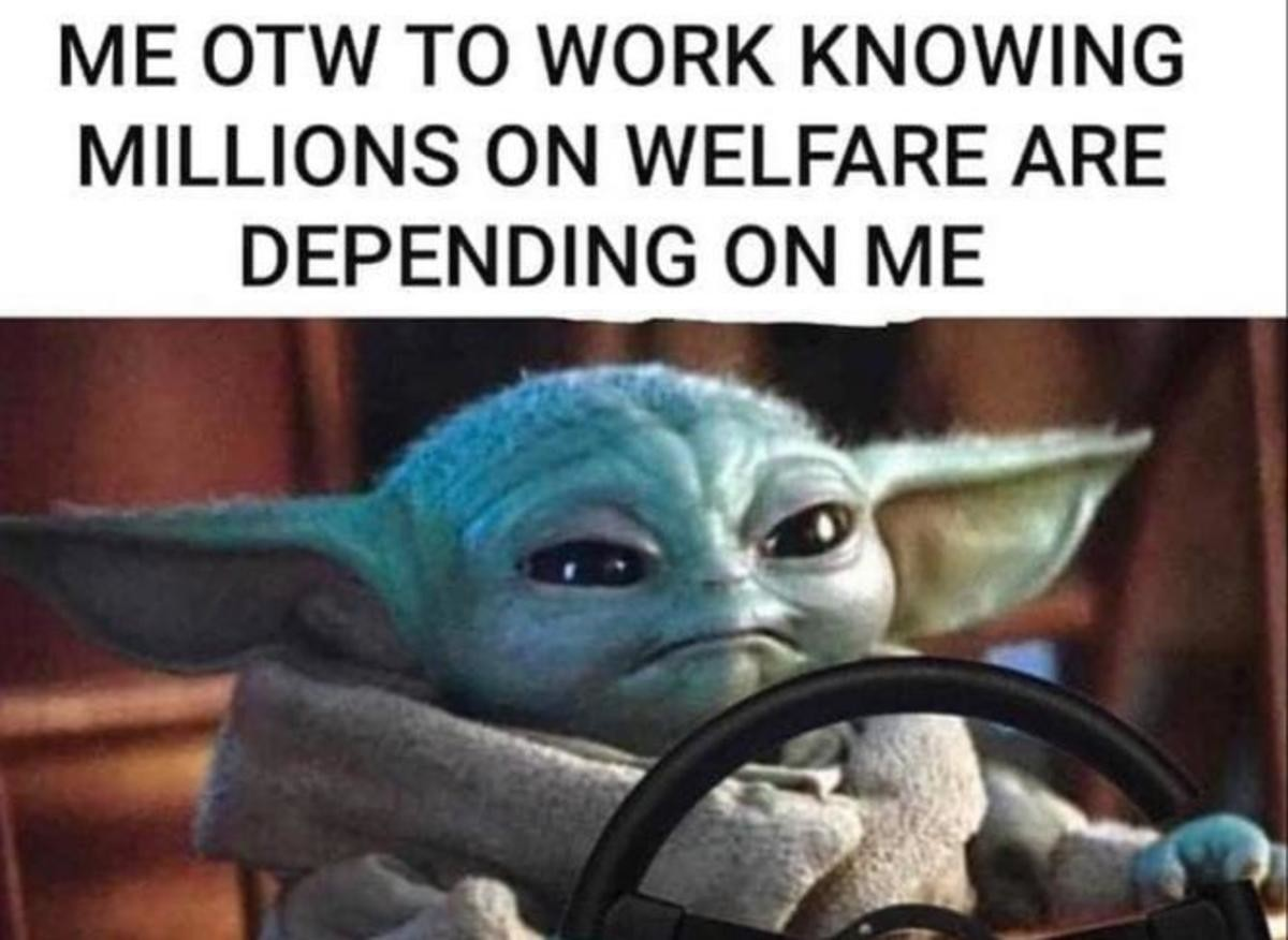 every tax kills one baby yoda. .. Me calculating how many childsupport checks im paying in taxes each monthComment edited at .