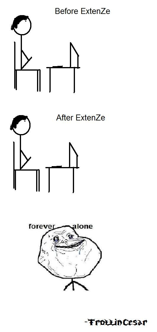 ExtenZe. The truth... gets you chicks ... OC..
