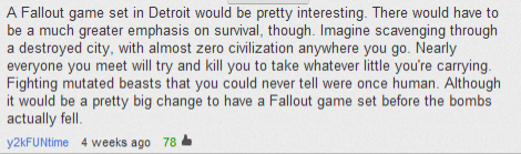 Fallout Youtube Comment. Fallout 1 is best fallout. I still love the others though. Also tags are used correctly.. A Fallout game set in Detroit would be pretty