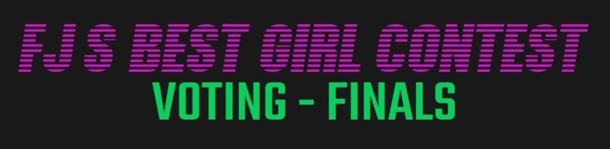 FJ'S Best Girl 2017: Final. And the moment you've all been waiting for… the worlds waifu war final! Results of the Semi Finals: To vote which girl is FJ's Best