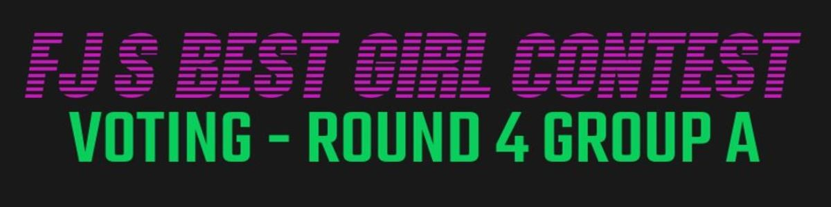 FJ's Best Girl 2017: R4A. Votes a little early today because I'm busy, but anyway, damn this round had some of the most polarising match ups with some of them b