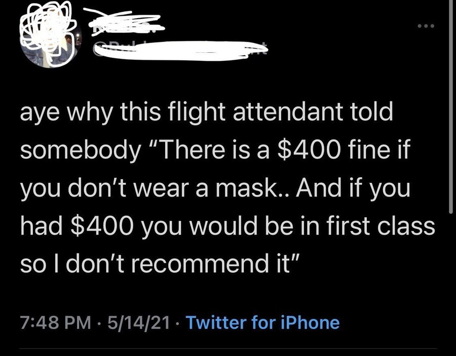 Flight attendant coming in hot.. .. So literally a rule that's only enforced on the poor?