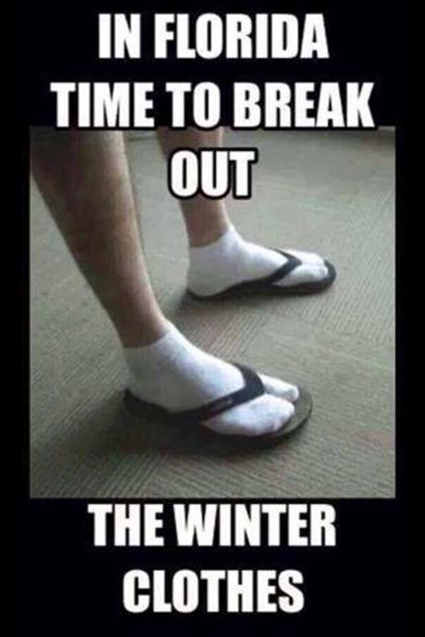 Florida 3. Source: dumpaday. Hut THE WINTER. If you wear socks with flip flops. You are literally worse than Stalin.