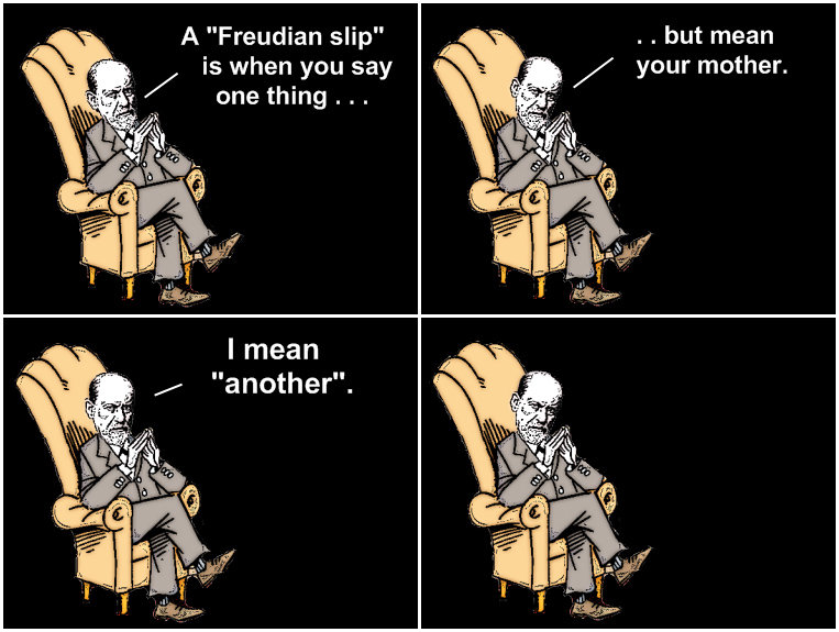 """Freud. . A """"Freudian slip"""" - . . but mean. 10/10 would my mother and kill my father again... I MEAN CHUCKLE."""