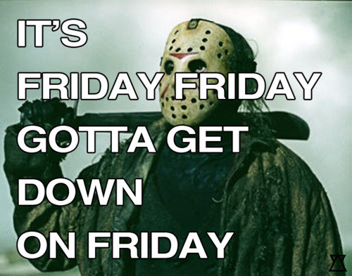 Friday the 13th. .