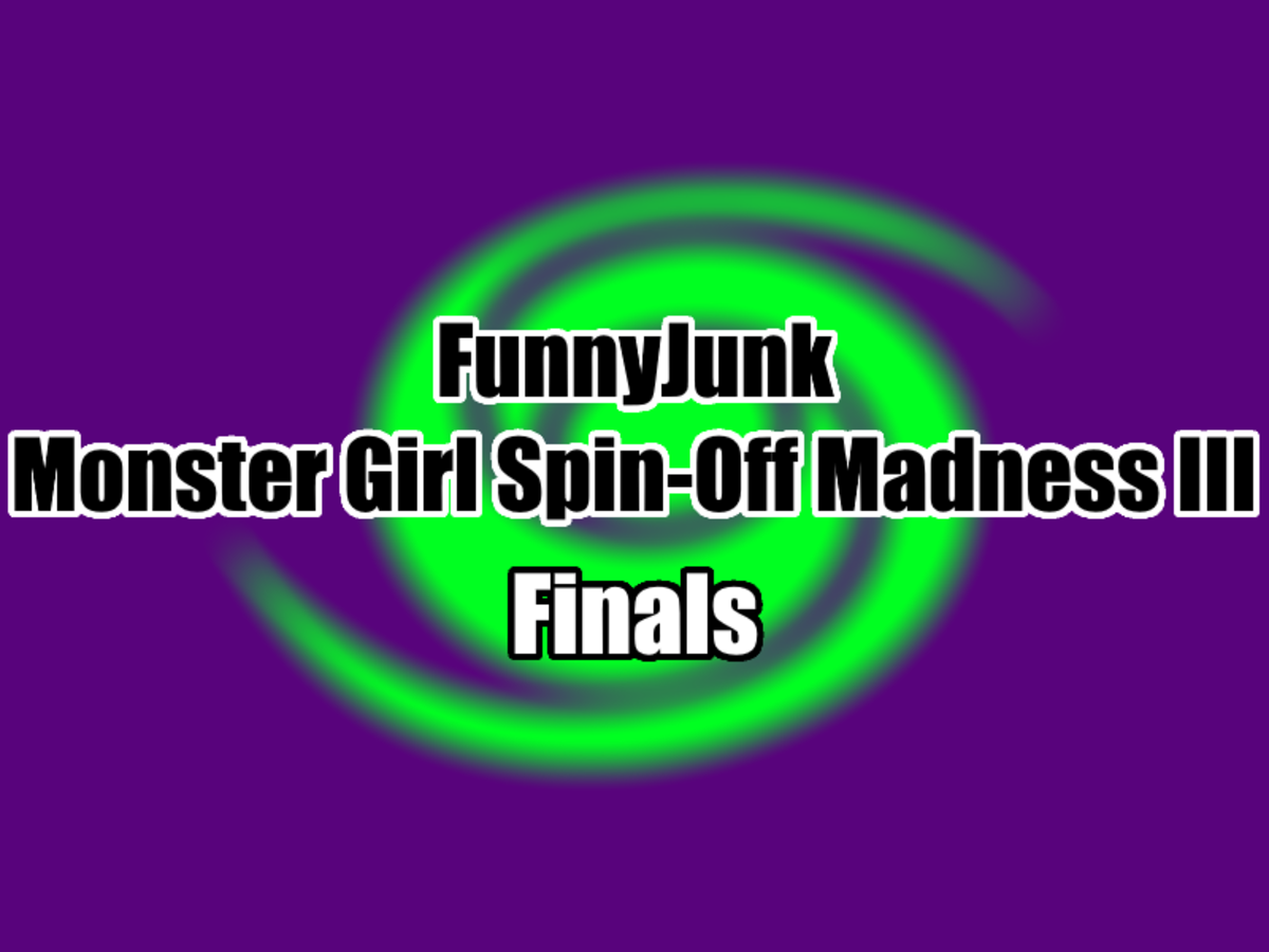 "FunnyJunk Monster Girl Spin-Off Madness III: Finals. Semifinals: ""How dare people pick some dumb angel over believe in yourself fish?"" "" i had al"