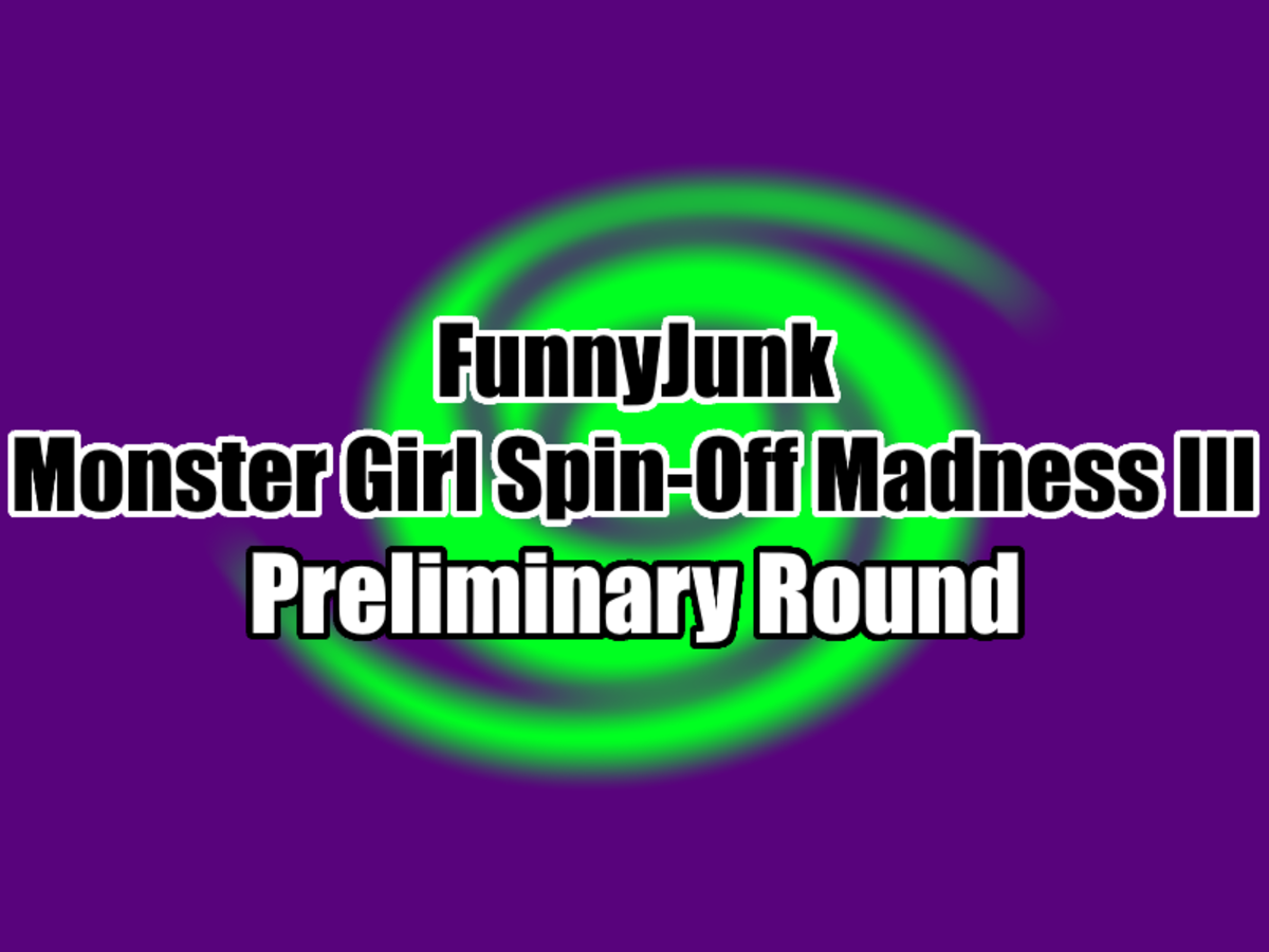 FunnyJunk Monster Girl Spin-Off Madness III: Preliminary Round. For a third time, the FunnyJunk Monster Girl Spin-Off Madness begins! Vote here: Polls close on