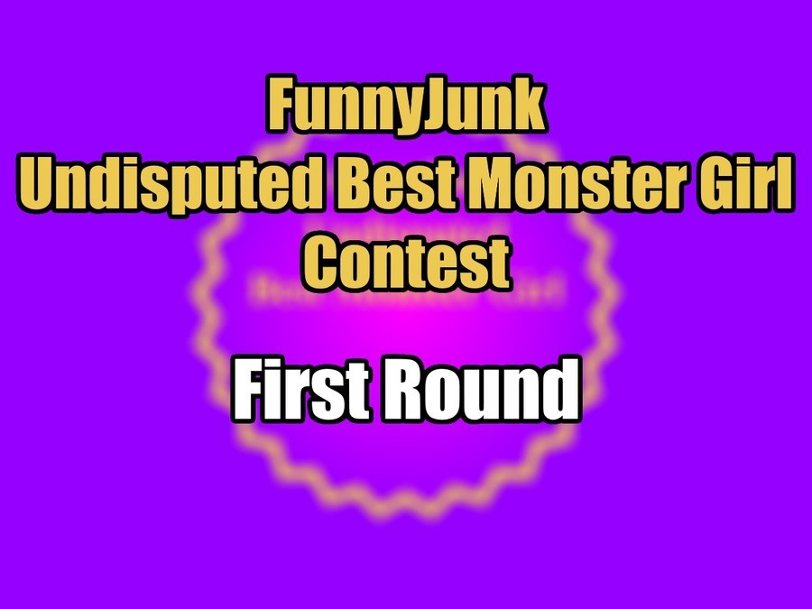 "FunnyJunk Undisputed Best Monster Girl Contest: First Round. Wildcard Round: ""You gotta eat the whole pussy, bro. The lips the clit the walls, everything."