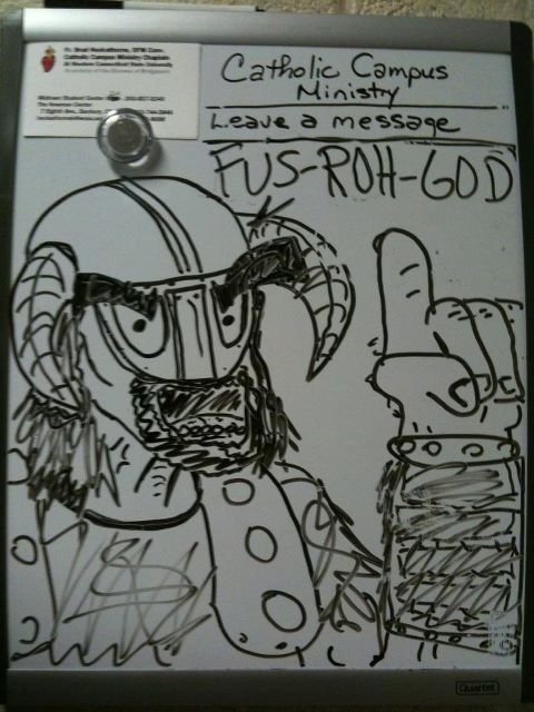 FUS-RO-GOD. The Catholic Ministry on campus wanted students to leave messages. A Dragonborn has fulfilled that request. :truestory: My brother drew this, it is