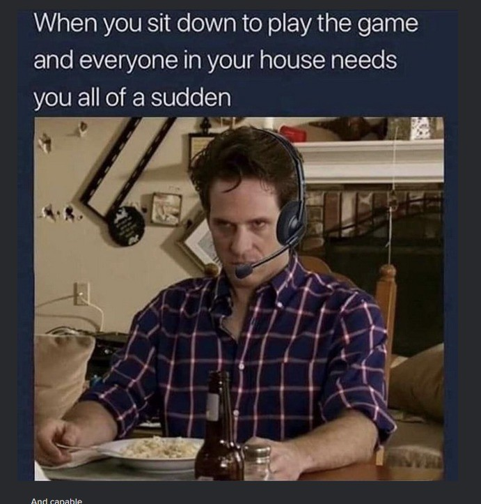 Gamers know - Every damn time. .. Move out then pussy