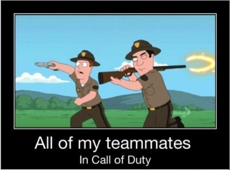 ghosts is nice, so is battlefield4. . All of my teammates In Call of Duty. < you probably got this guy a few times