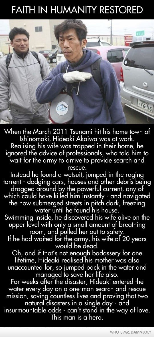 good guy ishinomaki. . FAITH IN HUM/ 3\ NITY RESTORED When the March 2011 Tsunami hit his heme tawn of Hideaki Againa was at werk. Realising his wife was trappe