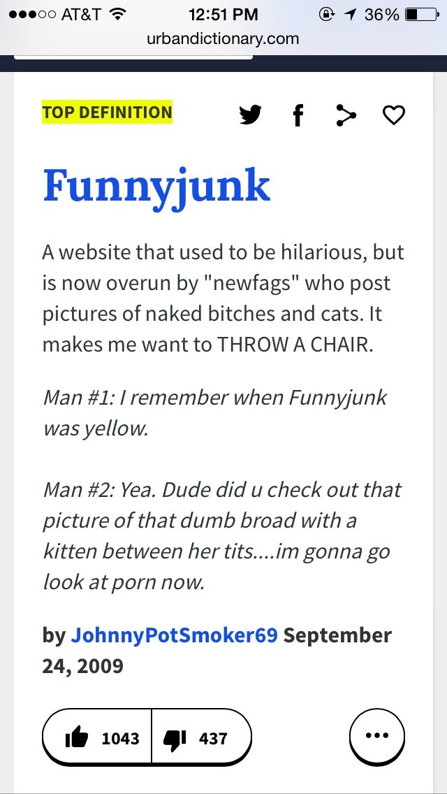 """got me chopped. oh true. urbandictionary. iorn y f > tip Funnyjunk that used to be hilarious, but is now overun by """"newfags"""" who post pictures of naked bitches"""