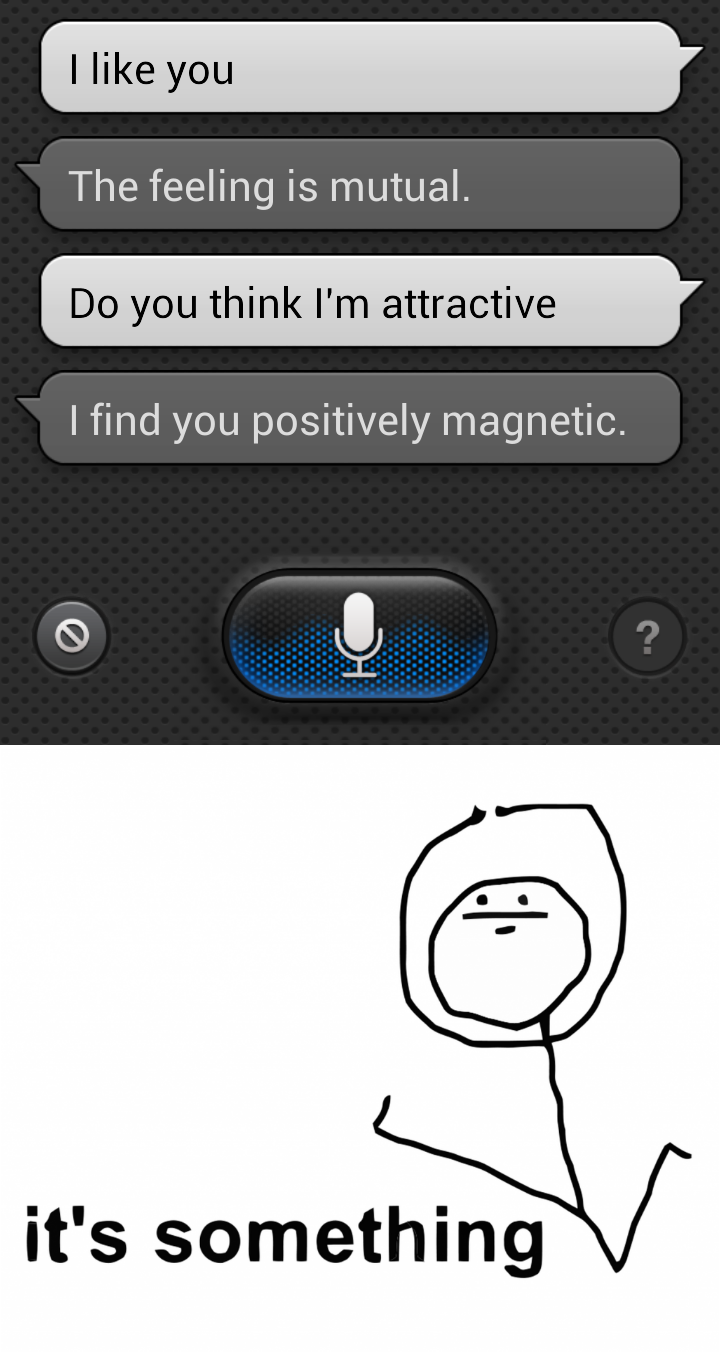 Gtfo Siri. Apple . Dont view more I V . . . . . . . the game. Hike you The feeling is mutual. Do you think I' m attractive I find you positively magnetic. it' s