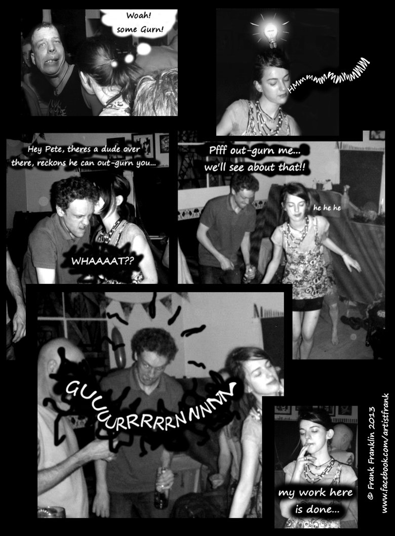 GURN!. COMIC STRIP I MADE FROM SOME PHOTOS FROM A SMALL GATHERING OF FRIENDS.. The master