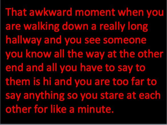 Hallway. . That awkward moment when you are walking down a really long hallway and you see someone you know all the way at the other end and all you have to say