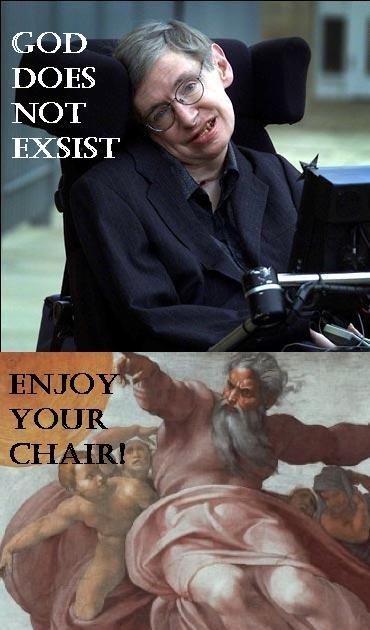 hawkings vs god. . GOD DOES EXSIST. too true