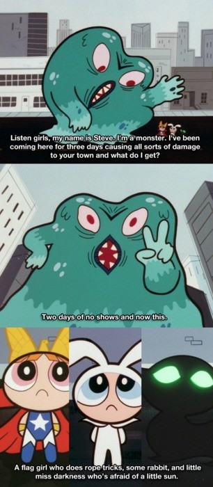 he has standards. .. I remember this episode. Each one of them wanted to stand out, so they rebranded themselves. Blossom couldn't get to the monster because of traffic, Bubbles lit