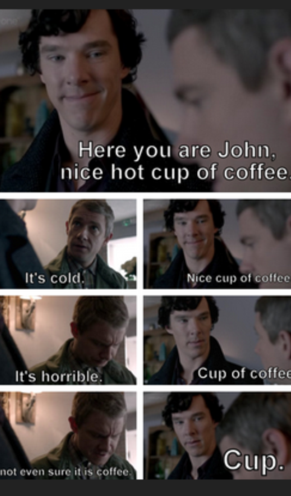"""Here you are john. Not sure if repost sory if it is. Here ytr) tlm"""" C? John. nice hot cup of coffee Cup.. Sherlock"""