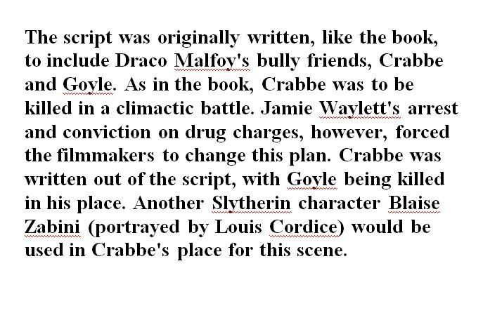 Here You Go. . The script was originally written, like the book, to include Draco _/ i, , , bully friends, Crabbe and Gayle. As in the book, Crabbe was to be ki