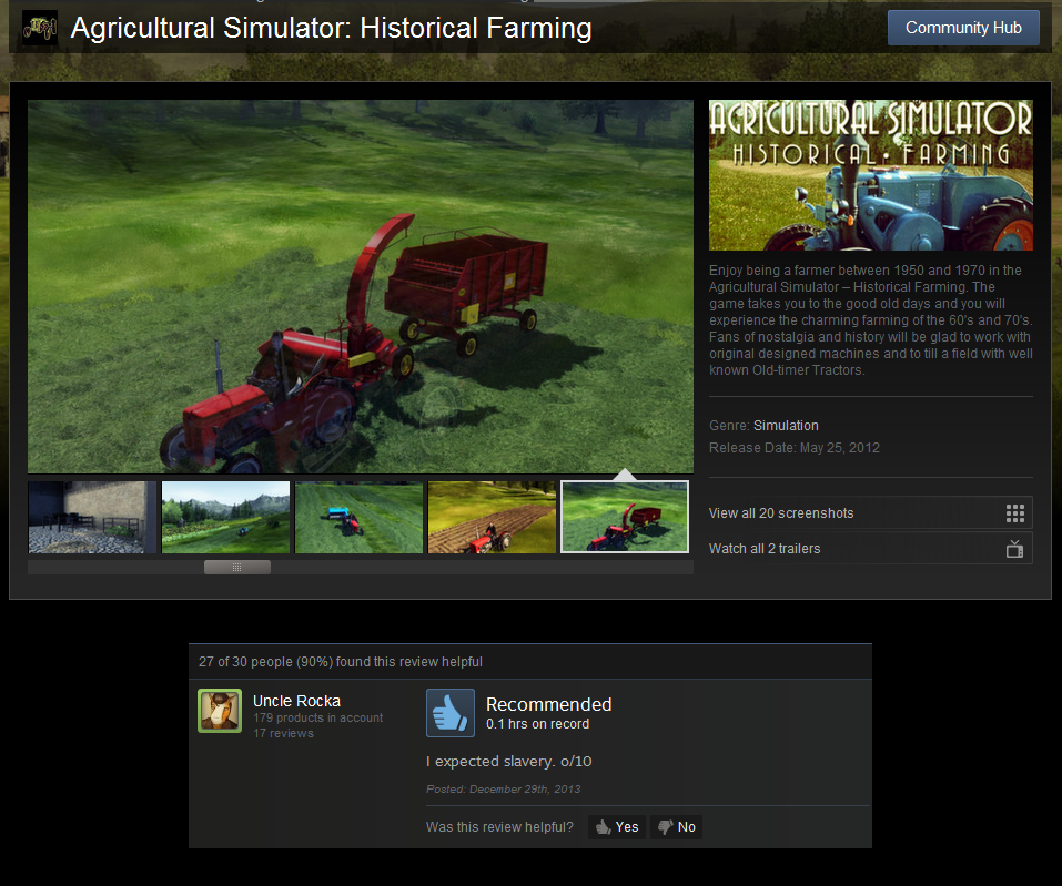 """Historical Farming. 11/10. Ts.'"""". Agricultural Simulator: Historical Farming trl Uncle HERE A, Recommended I C) hrs on record I expected slavery. o, -'10 Yes No"""