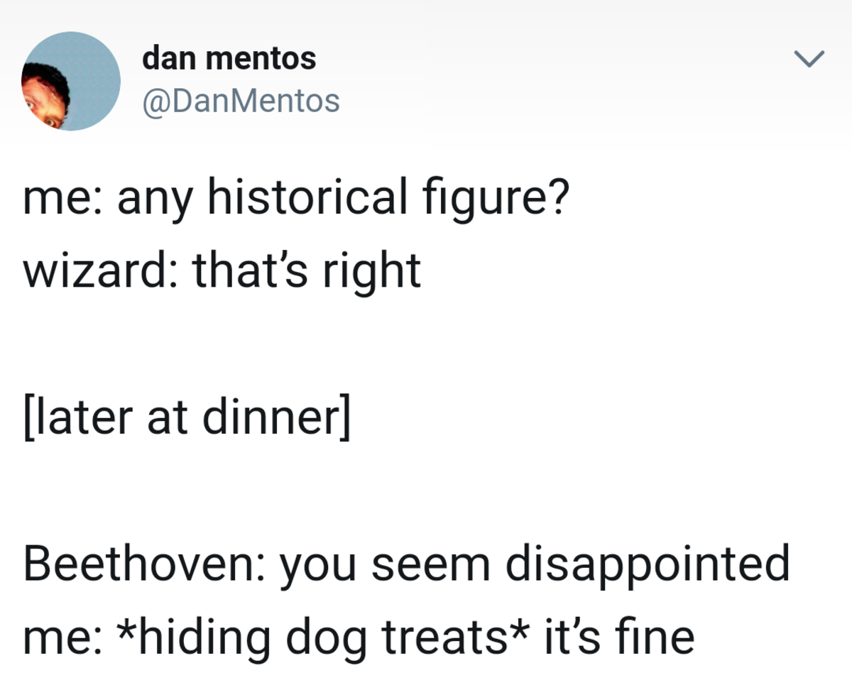 Historical figure. . dan memos ii) ianh/ lentos me: any historical futrure? wizard: that' s right later at dinner] Beethoven: you severl disappointed me: hiding