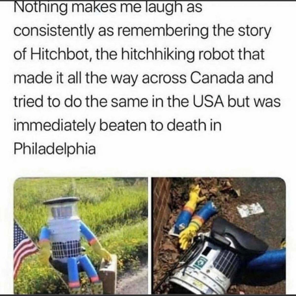 Hitchbot. .. Might as well started in Chicago, thing never stood a chance.