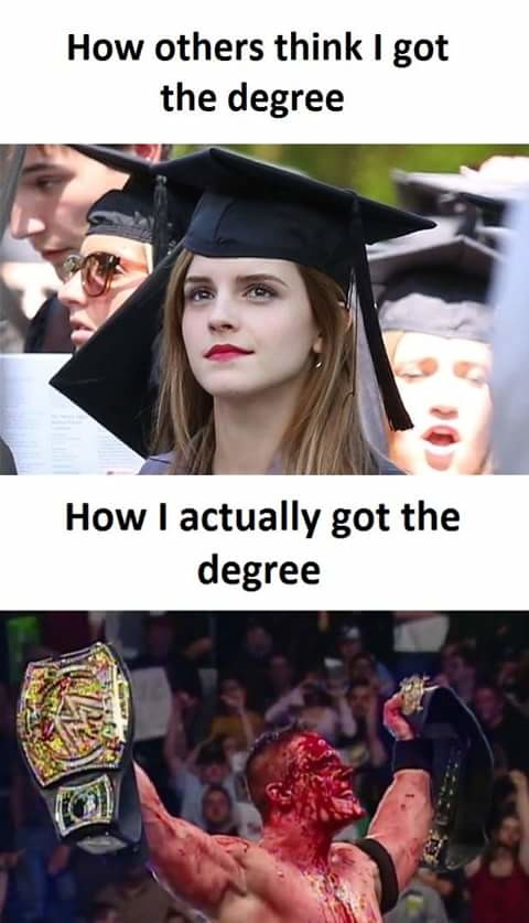 How I Actually Got My Degree.. . How others think I got the degree How I actually got the