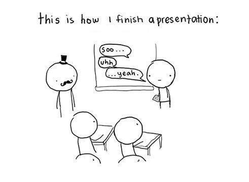 "How I Finish a Presentation. . Hus ls hum tannish stresed' Harh"" :"