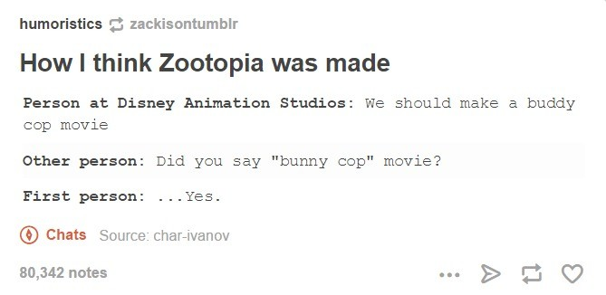 """How Zootopia was made. . futuristics ct How I think was made Person at: Disney Animation Studios: We Should make a buddy eep movie Other person: Did you Bay """"bu"""