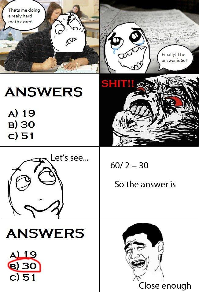 I got a D. . I Thatsso doing I tlt math exam! Finally! The e answer is 50! So the answer is Close enough. fag