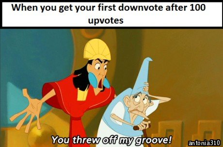 i hate the first downvote. i hate the first downvote. when you get your first after 100 Antonia's)