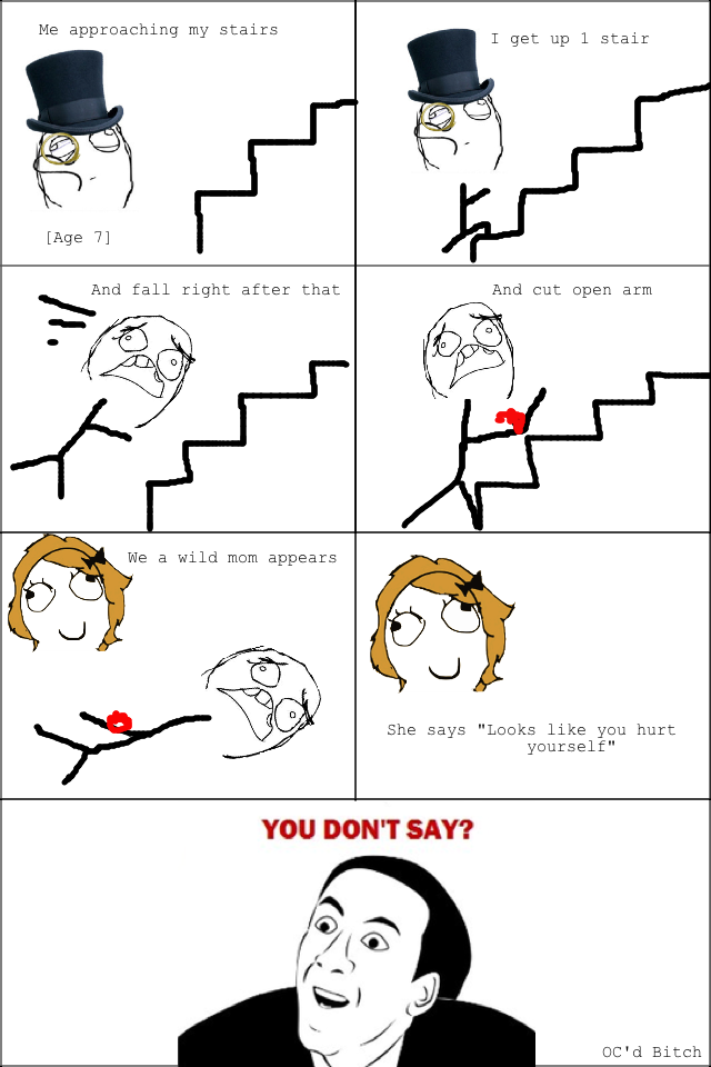 """I hate when parents do this. Does one simply get thumbs up?. Me approaching my stairs I get up 1 stair And cut open arm We a wild mom appears She says """"Looks li"""