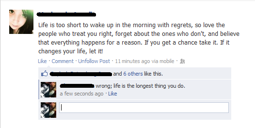 i pwnd u (Facebook). 'Life is to short to ...' Bitch please, it's the longest thing you do!. Life is too short to wake up in the morning with regrets, so love t