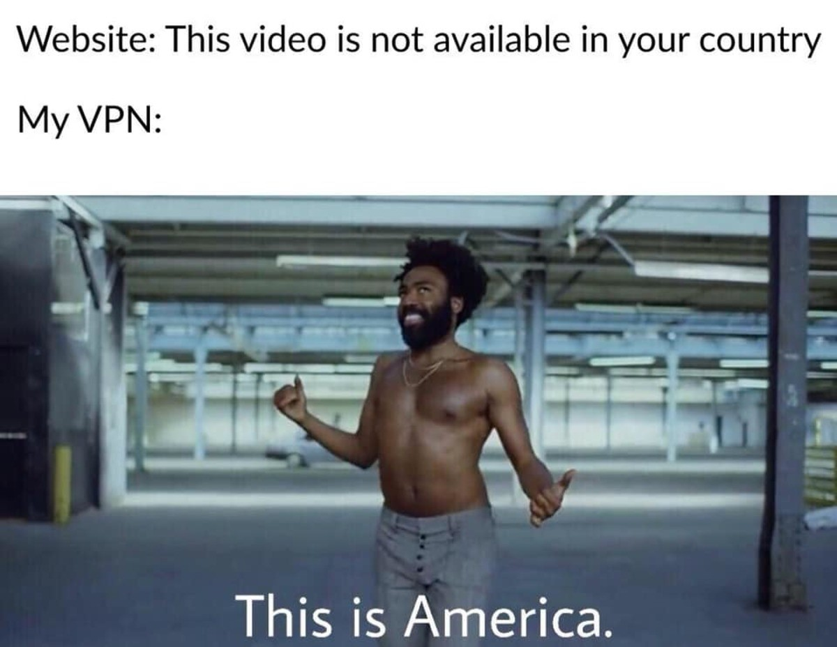 I steal vintage memes too. .. Worst offender from personal experience is Deutschland. Literally can't share god damn youtube links with kraut friends because like half the site is blocked th