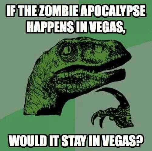 """I Wonder.... Hmmmm. IF THE ZOOMBIE """" HAPPENS Ill VEGAS. IT STAY IN VEGAS?. But the apocalypse didn't quite happen in Vegas, because Mr. House stopped most of the bombs there."""