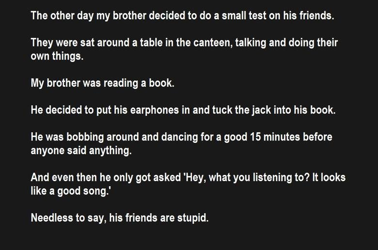 iBook.. Genuine story. OC.. The other day my brother decided to do a small test on his friends. They were sat around a table in the canteen, talking and doing t