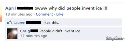 Ice. lolfail. April - mm why did people invent ice ill 18 minutes ago - Comment . Like nit Laurent. likes this. lloll Braggi Female didn' t invent ice.. 1? minu