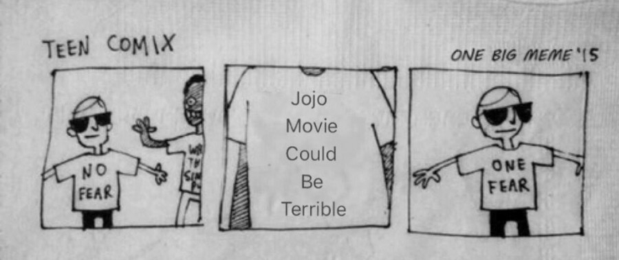 I'd still watch it. join list: JojoGeneral (625 subs)Mention History join list:. Live Action movie, yeah. An animated movie could be awesome.