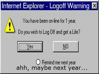 Internet Explorer Teaches You a Lesson... AMEN. Internet Explorer r- Leaf! Warning t You have been amine he 1 year, De you with to Leg C) ff and get a Life? C)