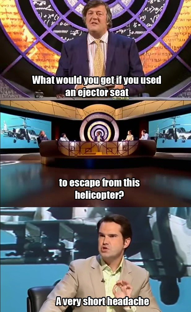 Jimmy Carr. .. Stephen Fry's last season on QI. Going to miss that man so much, he's the reason I watched the show from the start.