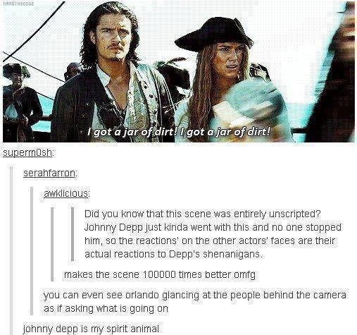 Johnny Depp is my spirit animal. Not OC, found it on the interwebs. It has to be a repost, but I've never seen it on here before... Believe me. Knightly and Bloom are acting as well. Just because Johnny Depp is funny and awesome, doesn't mean that high-class actors suddenly forget how to imp