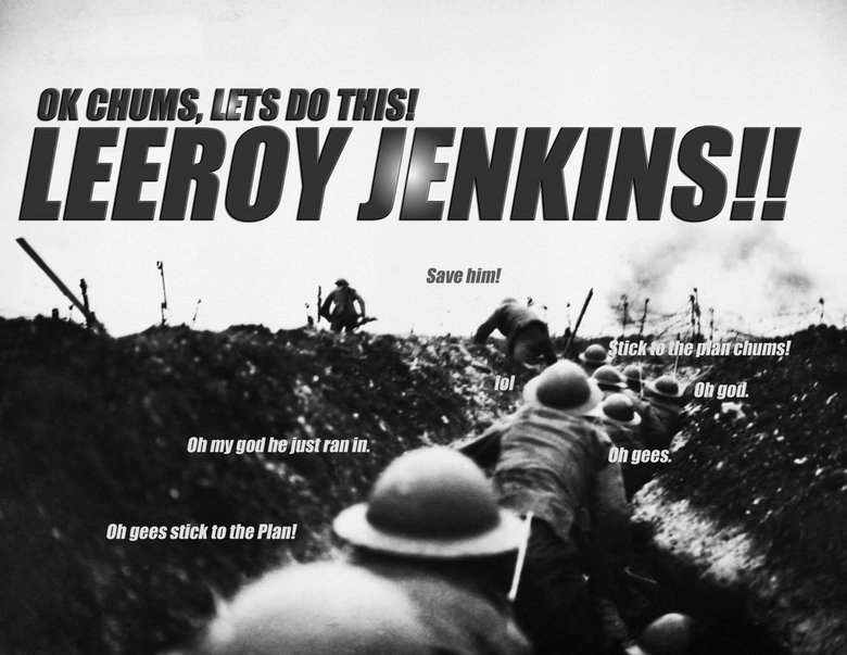 Leeroy JENKINS! in history. World War 1 OC.. Good stuff from a long time ago. Just a thumb and a comment to brighten your day