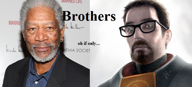 Legit. It would be so legit..... if i would hear freeman speak for the first time at the end of half life 3 with morgan freeman's voice, i'd probably jizz all my bodily fluids