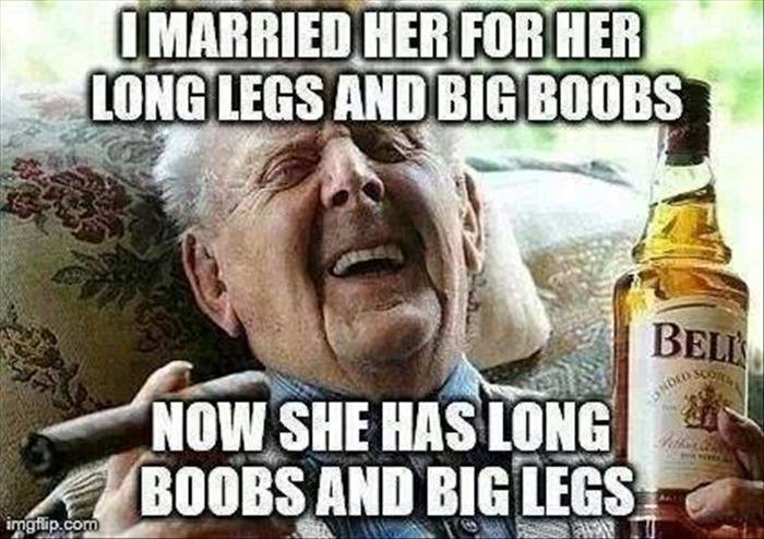 Legs. dumpaday.. Just sayin', that's why if you choose to marry, don't do it for long legs and big boobs. Ok, maybe the legs.