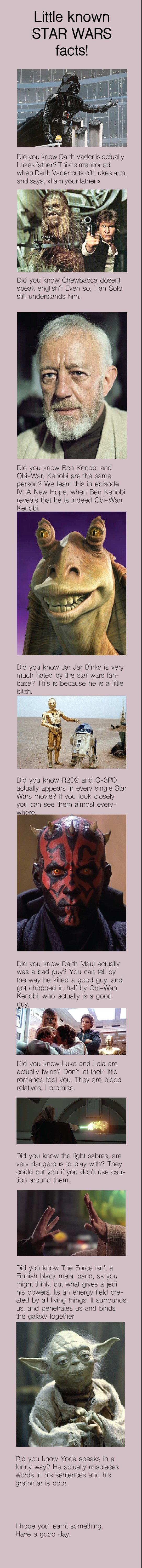 Little known STAR WARS facts!. . Little known STAR WARS facts! Did you know Darth Vader is actually Lukes father? This is mentioned when Darth Vader cuts off Lu