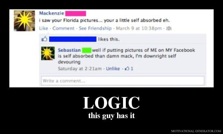 logic on Facebook. shoulda thought that one through, mack..... LOGIC this guy has it