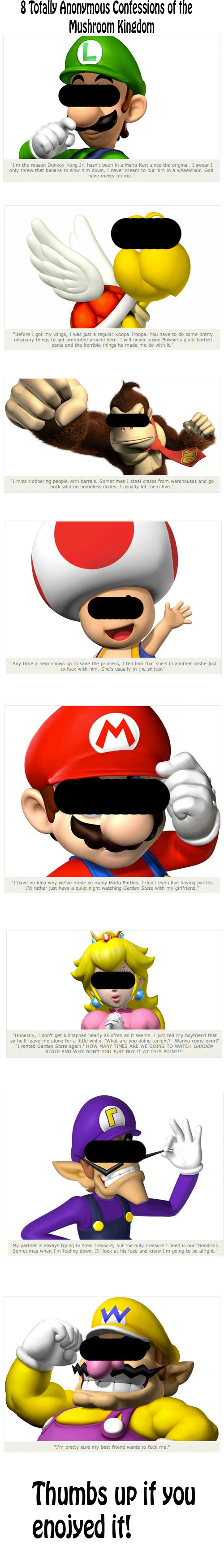 Mario Confessions. Found it on CollegeHumor.<br /> I think it was posted before, so sorry everyone. Wally anonymous Confessions d the Mushroom madam 1' m
