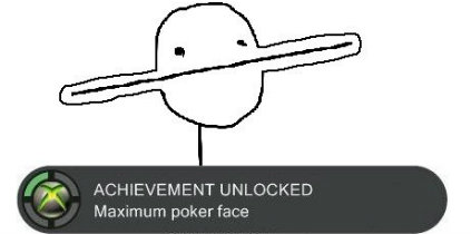 MAXIMUM POKER FACE. For when your Poker Face must be MAXIMUM... i wish this game & acheivement was real LOL
